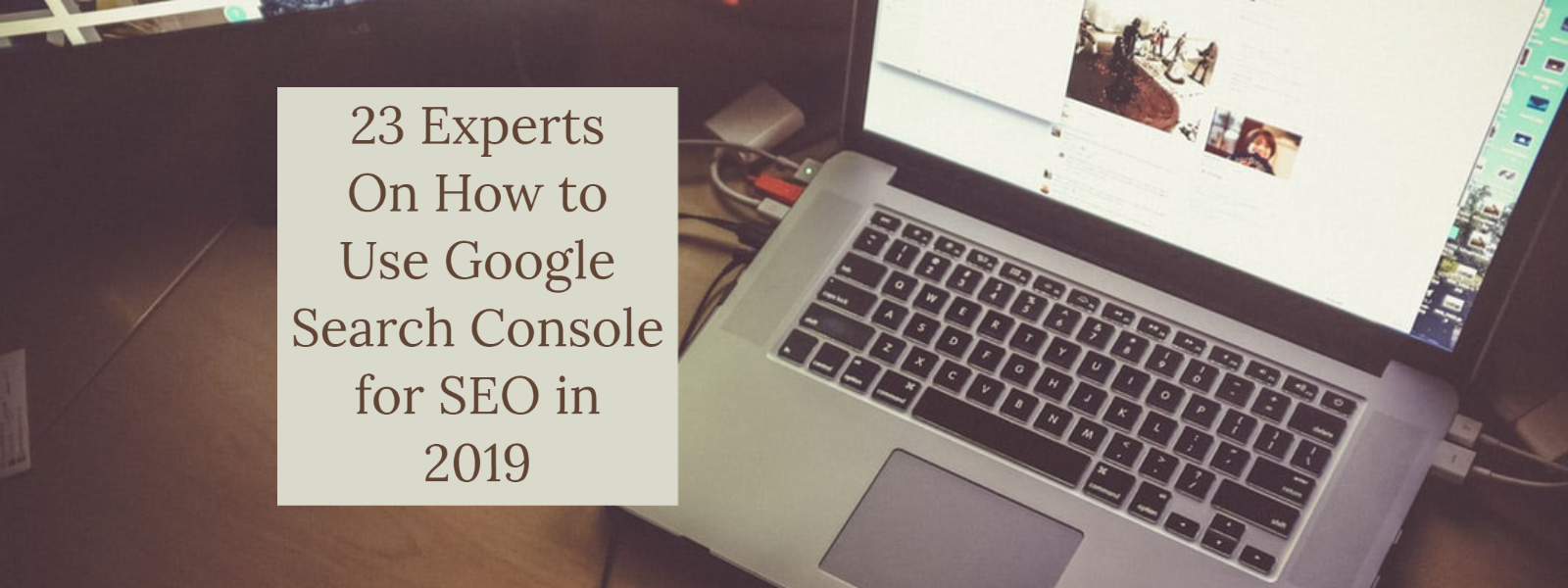 23 Experts On How to Use Google Search Console for SEO in 2019