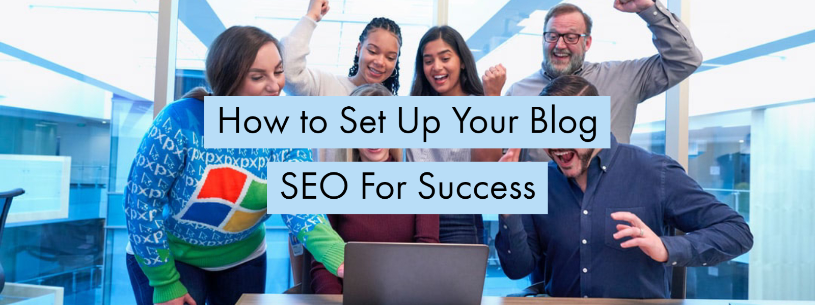 How to Set Up Your Blog SEO For Success