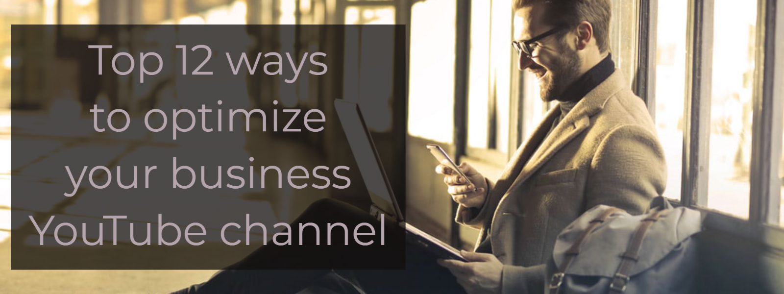 Top 12 ways to optimize your business YouTube channel