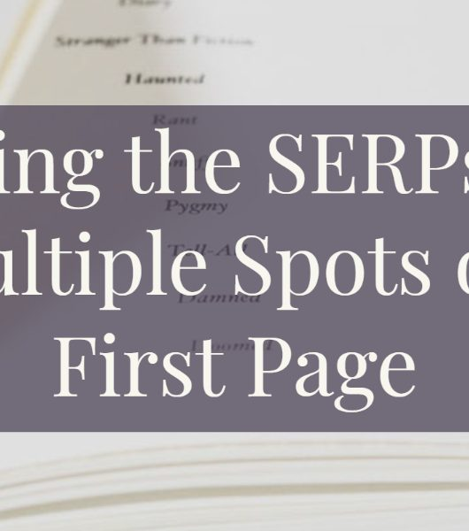 Dominating the SERPs: How to Take up Multiple Spots on Google's First Page